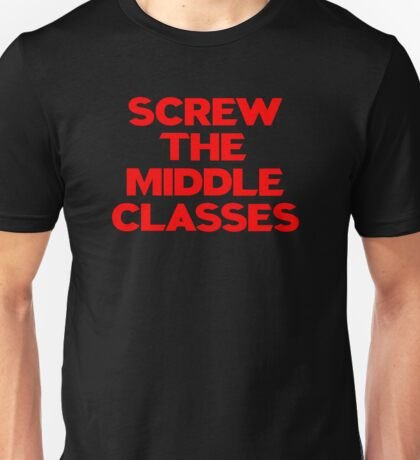 SCREW THE MIDDLE CLASSES Unisex T-Shirt