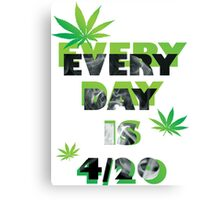 Every day is weed day  Canvas Print