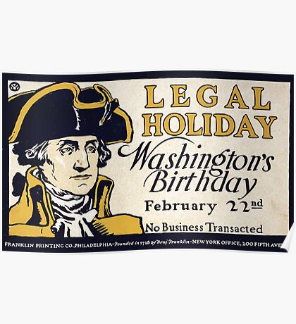 Artist Posters Legal holiday Washington's birthday February 22nd no business transacted 0301 Poster