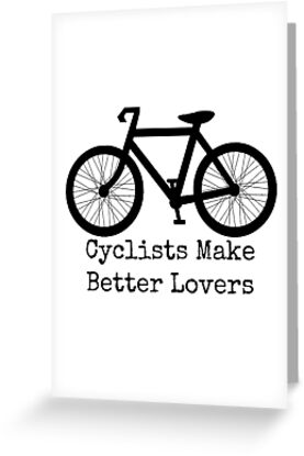 Cyclists Make Better Lovers by Rob Price