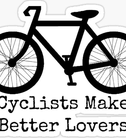 Cyclists Make Better Lovers Sticker