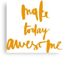 Make Today Awesome Canvas Print