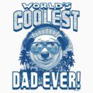 World's Coolest Dad Ever by MudgeStudios