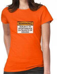 WARNING: SUBJECT TO SPONTANEOUS OUTBURSTS OF SINGING Womens Fitted T-Shirt