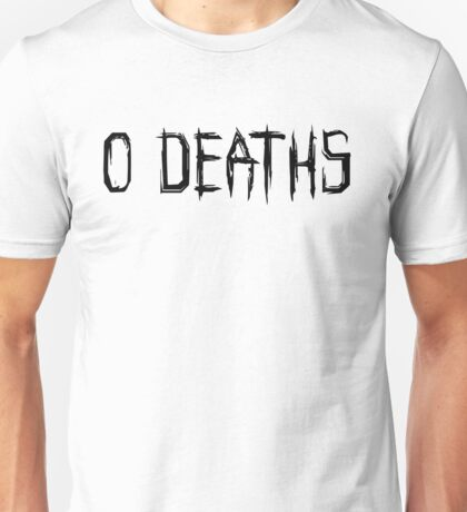 0 DEATHS (BLACK) Unisex T-Shirt