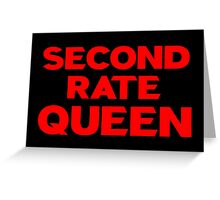 Second Rate Queen Greeting Card