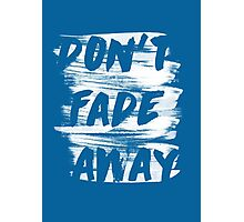 DON'T FADE AWAY Photographic Print