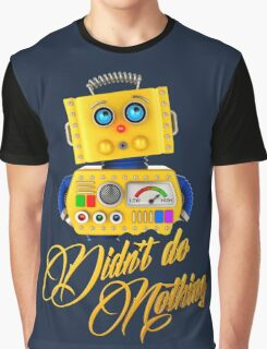Didn't do nothing - funny toy robot Graphic T-Shirt