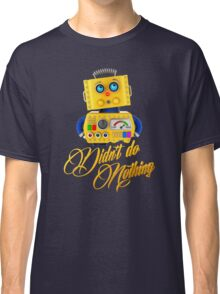 Didn't do nothing - funny toy robot Classic T-Shirt