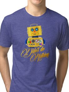 Didn't do nothing - funny toy robot Tri-blend T-Shirt