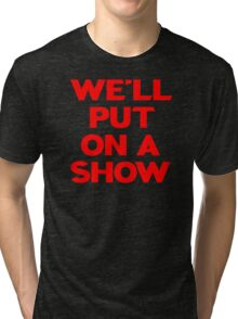 We'll Put On A Show Tri-blend T-Shirt