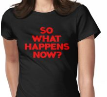 So What Happens Now? Womens Fitted T-Shirt