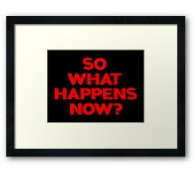 So What Happens Now? Framed Print
