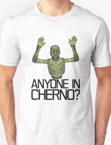 Anyone in Cherno? Unisex T-Shirt