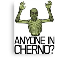 Anyone in Cherno? Canvas Print