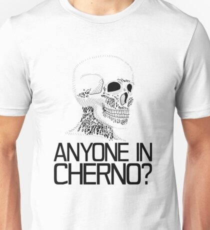 Anyone in Cherno? (2) Unisex T-Shirt