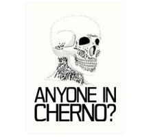 Anyone in Cherno? (2) Art Print