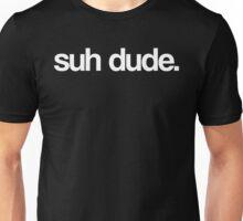 suh dude. Unisex T-Shirt