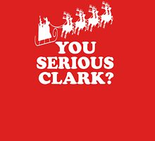 You Serious Clark? Unisex T-Shirt
