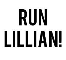 RUN LILLIAN! - FONT TWO Photographic Print