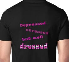 Depressed, stressed, but well dressed Unisex T-Shirt