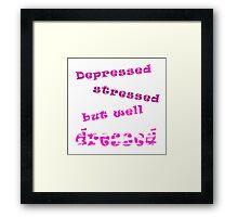 Depressed, stressed, but well dressed Framed Print