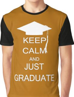 Keep calm and just graduate Graphic T-Shirt