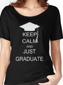 Keep calm and just graduate Women's Relaxed Fit T-Shirt