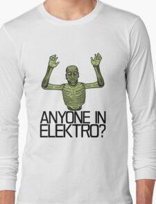 Anyone in Elektro? Long Sleeve T-Shirt