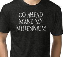 Go ahead, make my Millennium Tri-blend T-Shirt