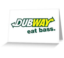 Dubway - Eat Bass Greeting Card