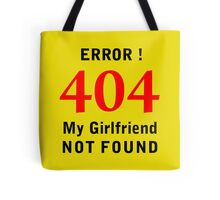 My Girlfriend Not Found Tote Bag