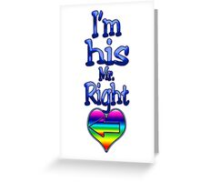 I'm His Mr. Right (Arrow Left) Greeting Card