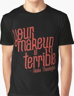 your makeup is terrible Graphic T-Shirt