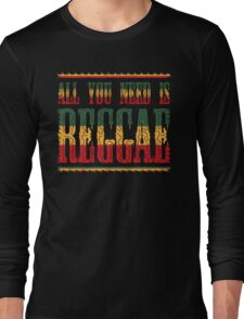 All You Need Is Reggae Long Sleeve T-Shirt