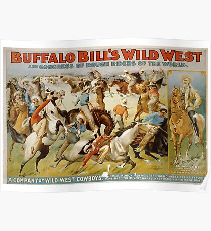 Buffalo Bill, Wild West, Wild Bill, Congress of Rough Riders of the World, Circus poster Poster