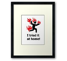 Don't try this at home! Framed Print