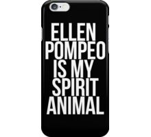 Ellen Pompeo is my Spirit Animal iPhone Case/Skin