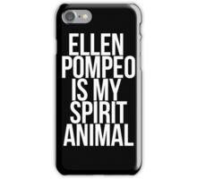Ellen Pompeo is my Spirit Animal iPhone Case/Skin