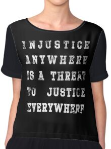 Injustice anywhere is a threat to justice everywhere Chiffon Top