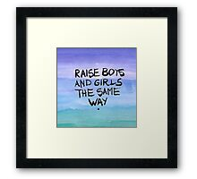 Raise boys and girls the same way Framed Print