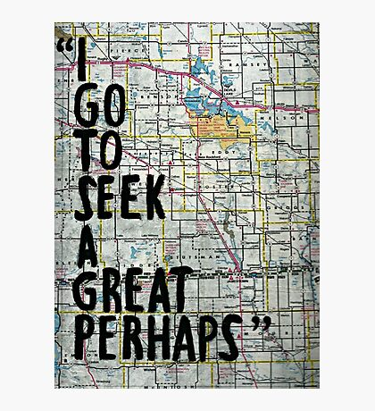 I Go to Seek a Great Perhaps ~ Quote  Photographic Print