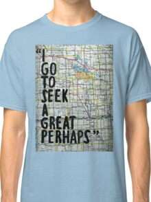 I Go to Seek a Great Perhaps ~ Quote  Classic T-Shirt