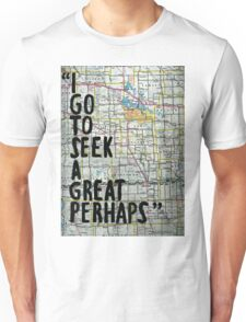 I Go to Seek a Great Perhaps ~ Quote  Unisex T-Shirt