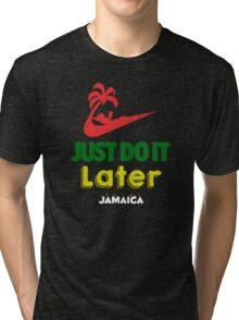 Just Do it Later Jamaica Tri-blend T-Shirt