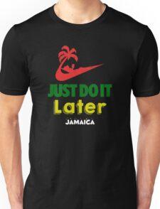Just Do it Later Jamaica Unisex T-Shirt