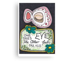 One Eye Sees - The Other Eye Feels Canvas Print