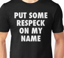 PUT SOME RESPECK ON MY NAME Unisex T-Shirt