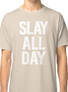 Slay All Day Classic T-Shirt