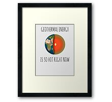 GEOTHERMAL ENERGY IS SO HOT RIGHT NOW Framed Print